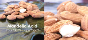 Mandelic Acid: Your Skin's Superfood?