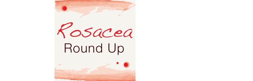Rosacea Round Up